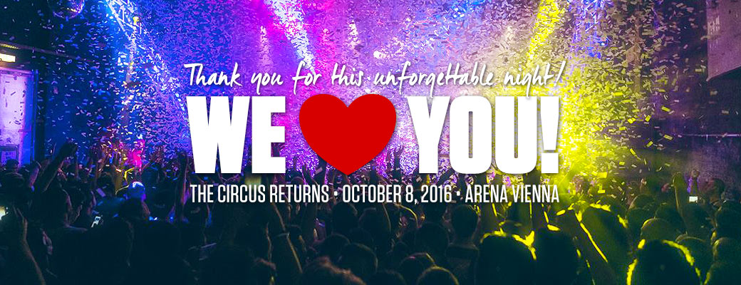 Thank you for this unforgettable night! We love you! The Circus returns October 8th 2016, Arena Vienna.